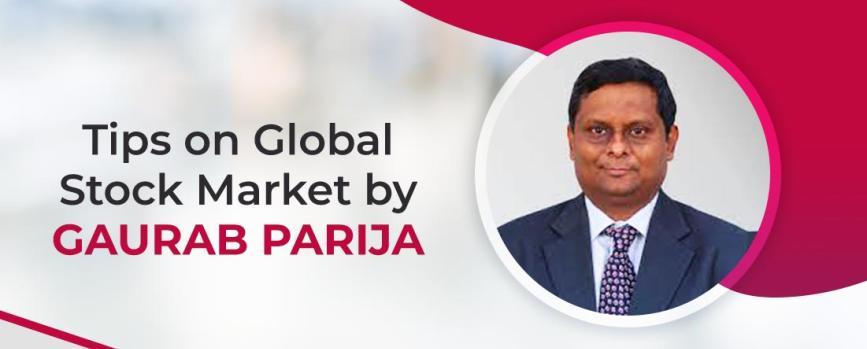 5 Global Stock Market Tips by Gaurab Parija