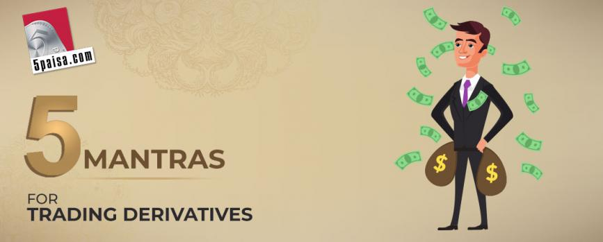 5 Mantras for Trading Derivatives