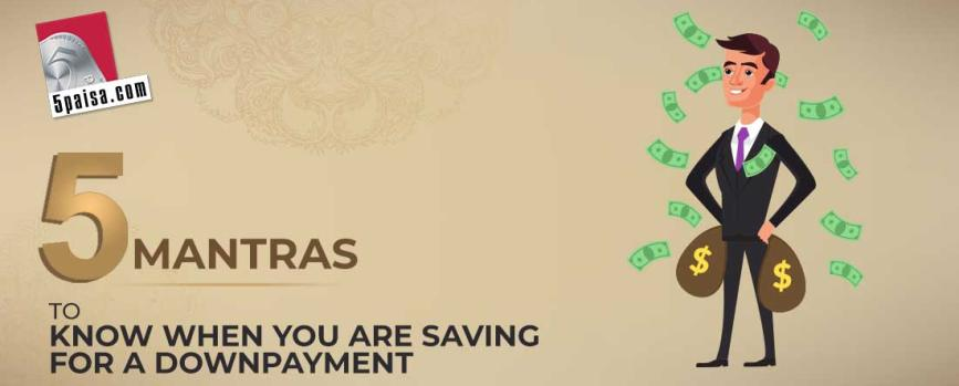 5 Mantras To Know When You Are Saving For A Downpayment