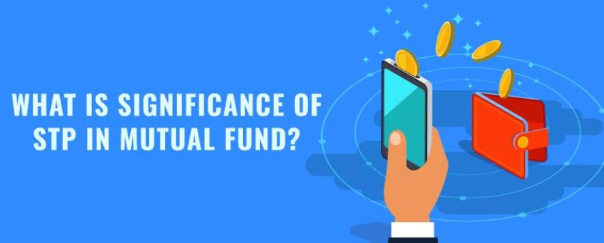 What is the Significance of STP in Mutual Fund?