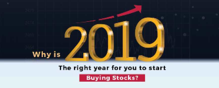 Why is 2019 the right year for you to start buying stocks?