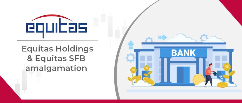 Equitas Holdings and Equitas SFB Amalgamation