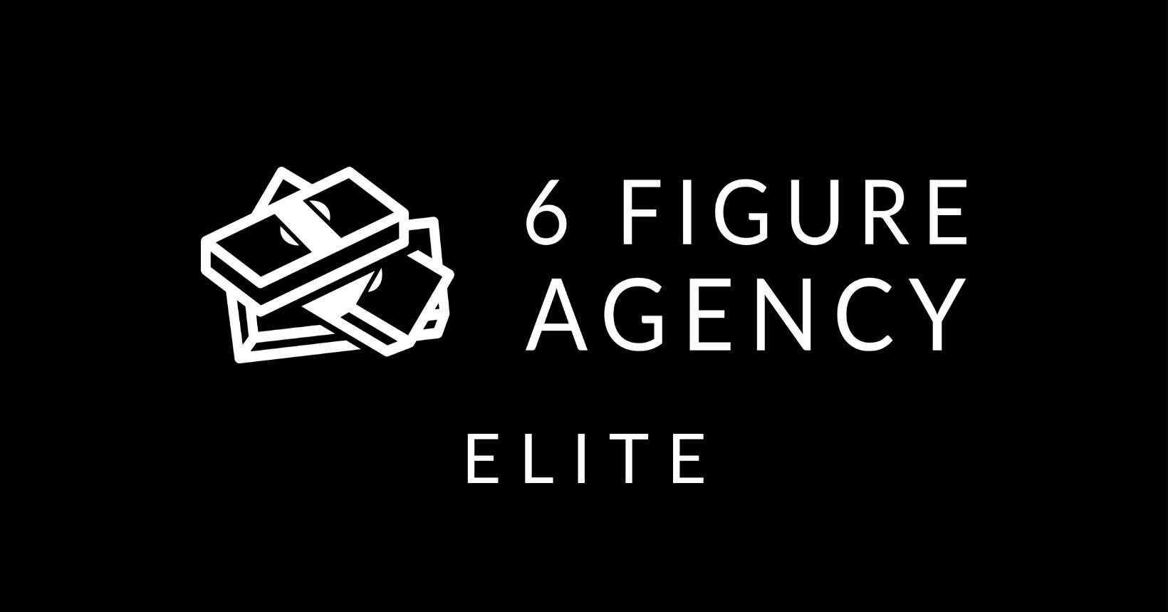 6 Figure Agency Elite