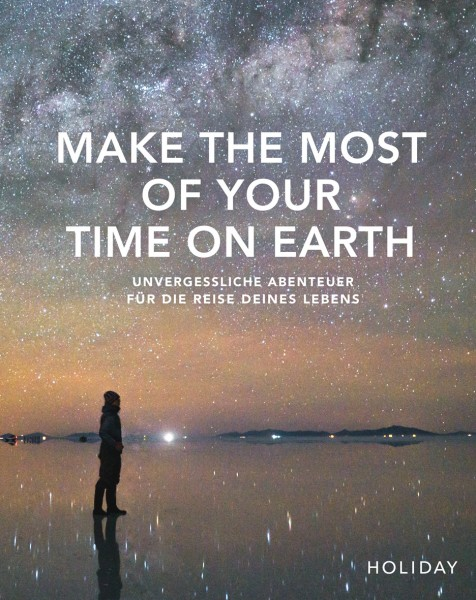 HOLIDAY: Make the Most of Your Time on Earth