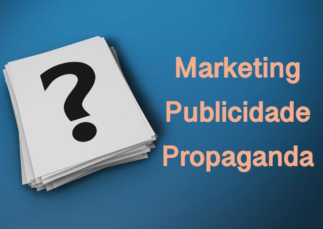 A diferença entre Marketing x Propaganda x Publicidade