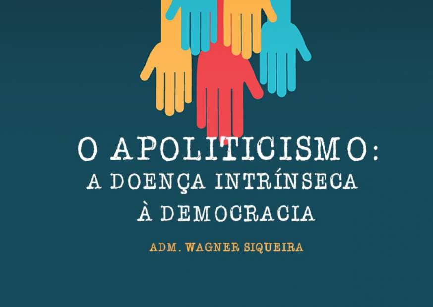 O apoliticismo: a doença intrínseca à democracia