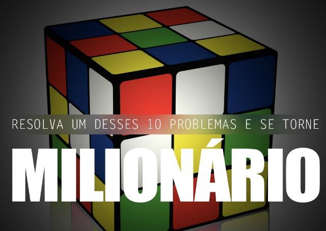 Resolva um desses problemas para se tornar um milionário