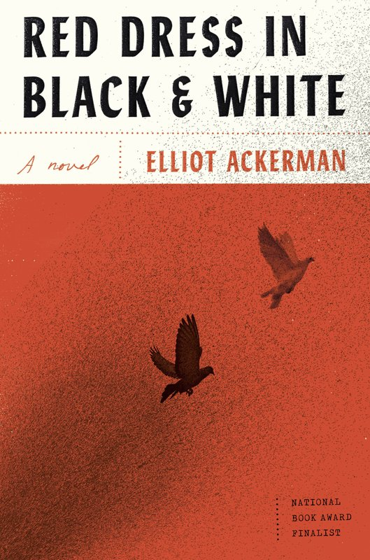 """Book review: Add Elliot Ackerman's latest """"Red Dress in Black & White,"""" to your new reads"""