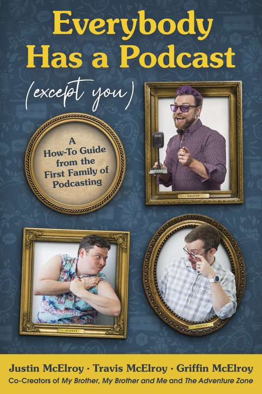 Podcasters Justin, Travis, and Griffin McElroy soon to release new book on how you, too, can have a podcast