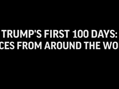 Voices From Around The World On Trump's 100 Days