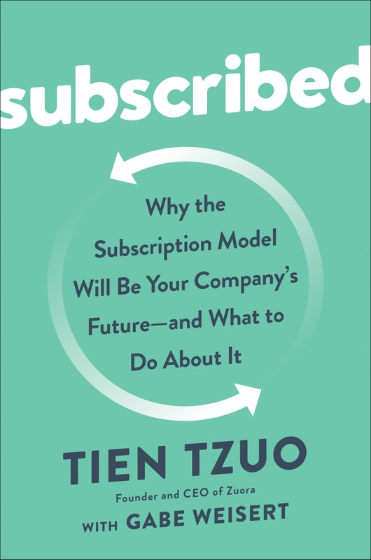 Tien Tzuo, CEO and Founder of Zuora, Launches SUBSCRIBED, the First Book on the Subscription Economy