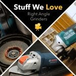 Stuff We Love: Right Angle Grinders