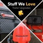 Stuff We Love: Trailer Upgrades