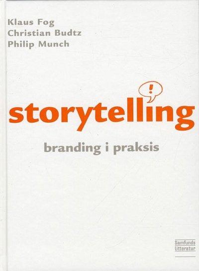 Storytelling - Branding I Praksis, 2. Udgave - Klaus Fog - Bog