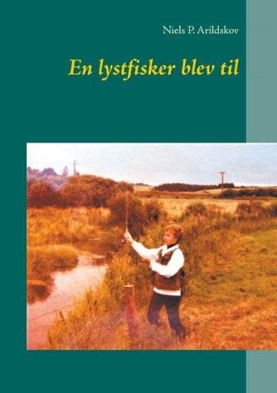 En Lystfisker Blev Til - Niels P. Arildskov - Bog