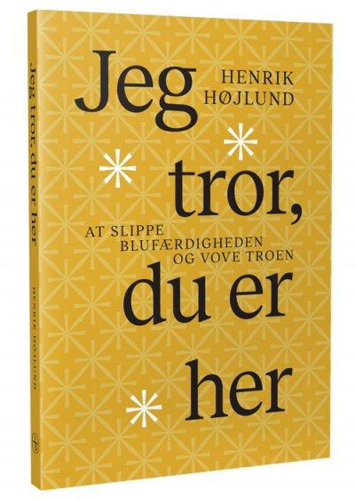 Jeg Tror, Du Er Her - Henrik Højlund - Bog