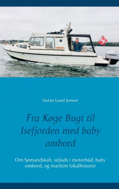 Fra Køge Bugt Til Isefjorden Med Baby Ombord - Stefan Lund Jensen - Bog
