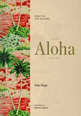 The Aloha Shirt: Spirit Of The Islands Book -  By Dale Hope - Hardcover Hawaiian Shirt