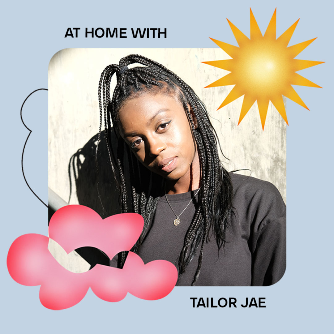 AT HOME WITH: TAILOR JAE