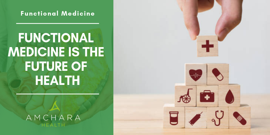 Functional Medicine Is The Future Of Health