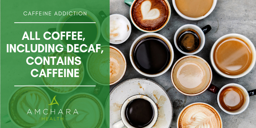 All coffee, including decaf, contains caffeine