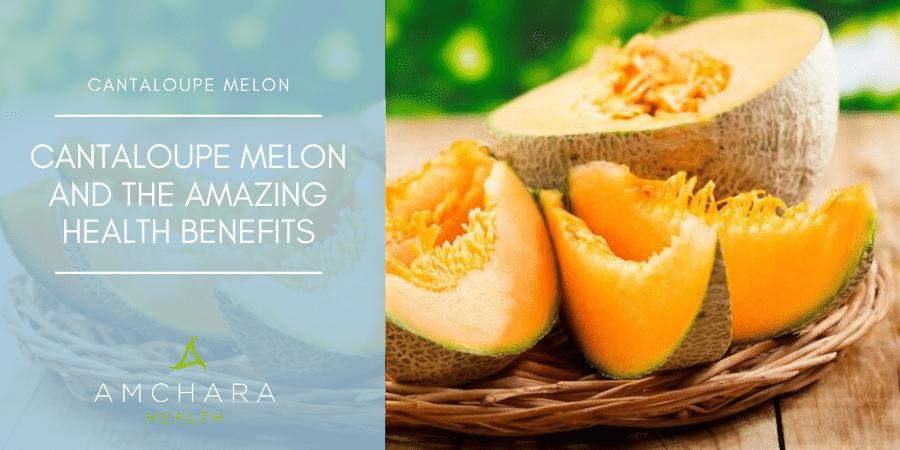 Cantaloupe melon and the amazing health benefits