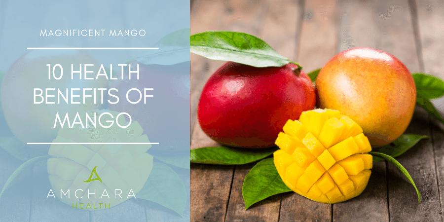 Magnificent mango: The health benefits