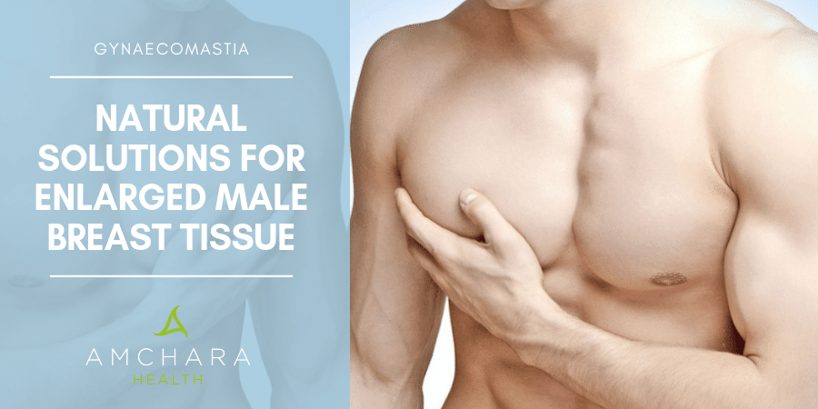 Top Five Natural Solutions for Enlarged Male Breast Tissue