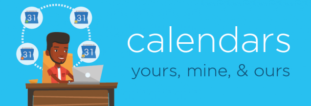 Calendars- yours, mine, and ours.