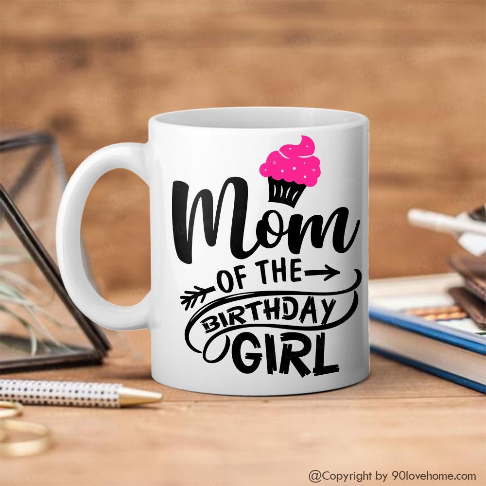 Customized Mom Of The Birthday Girl Cupcake White Coffee Mug ...