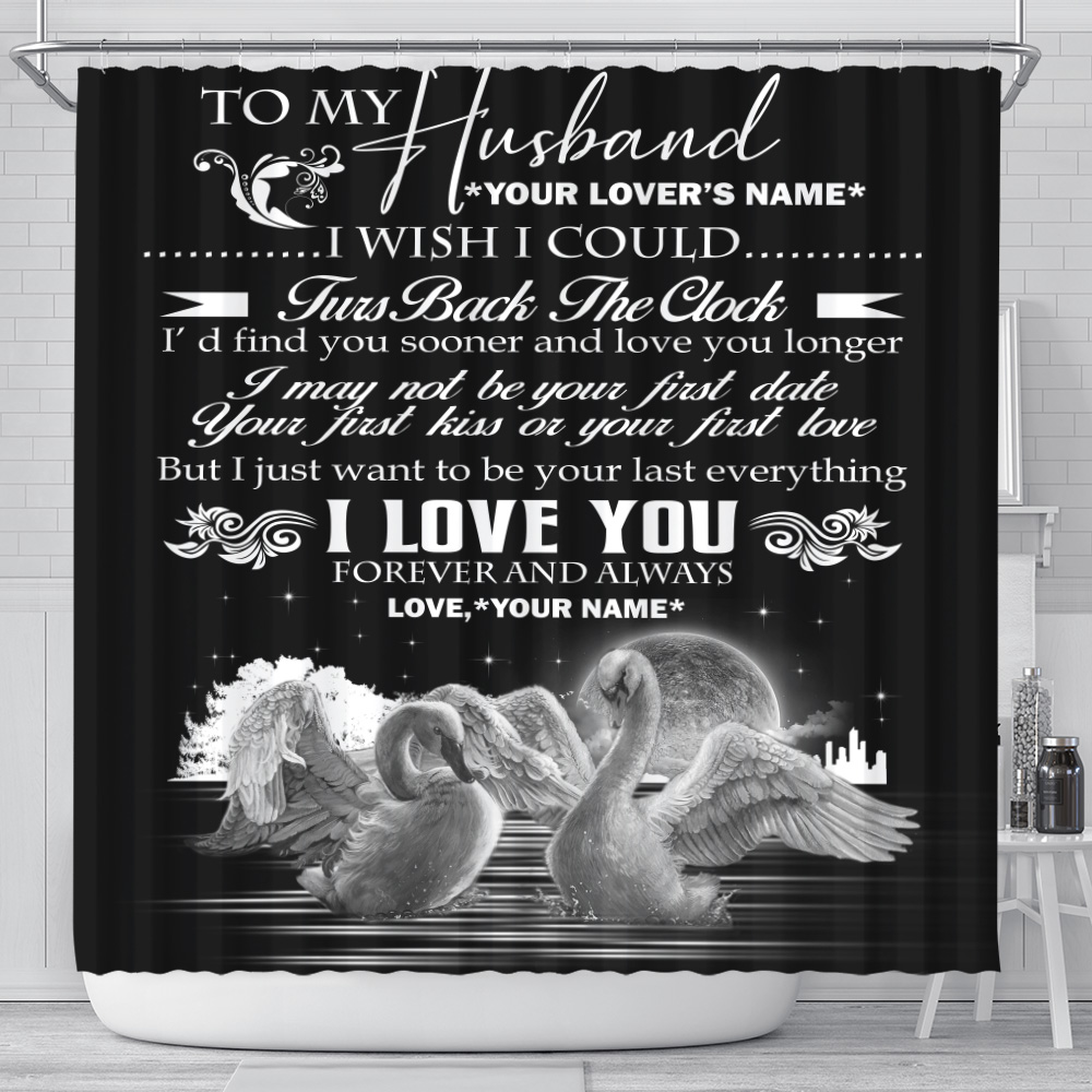 Personalized Shower Curtain 71 X 71 Inch To My Husband I With I Could Turn Back The Clock I Love You Forever And Always Pattern 1 Set 12 Hooks Decorative Bath Modern Bathroom Accessories Machine Washable