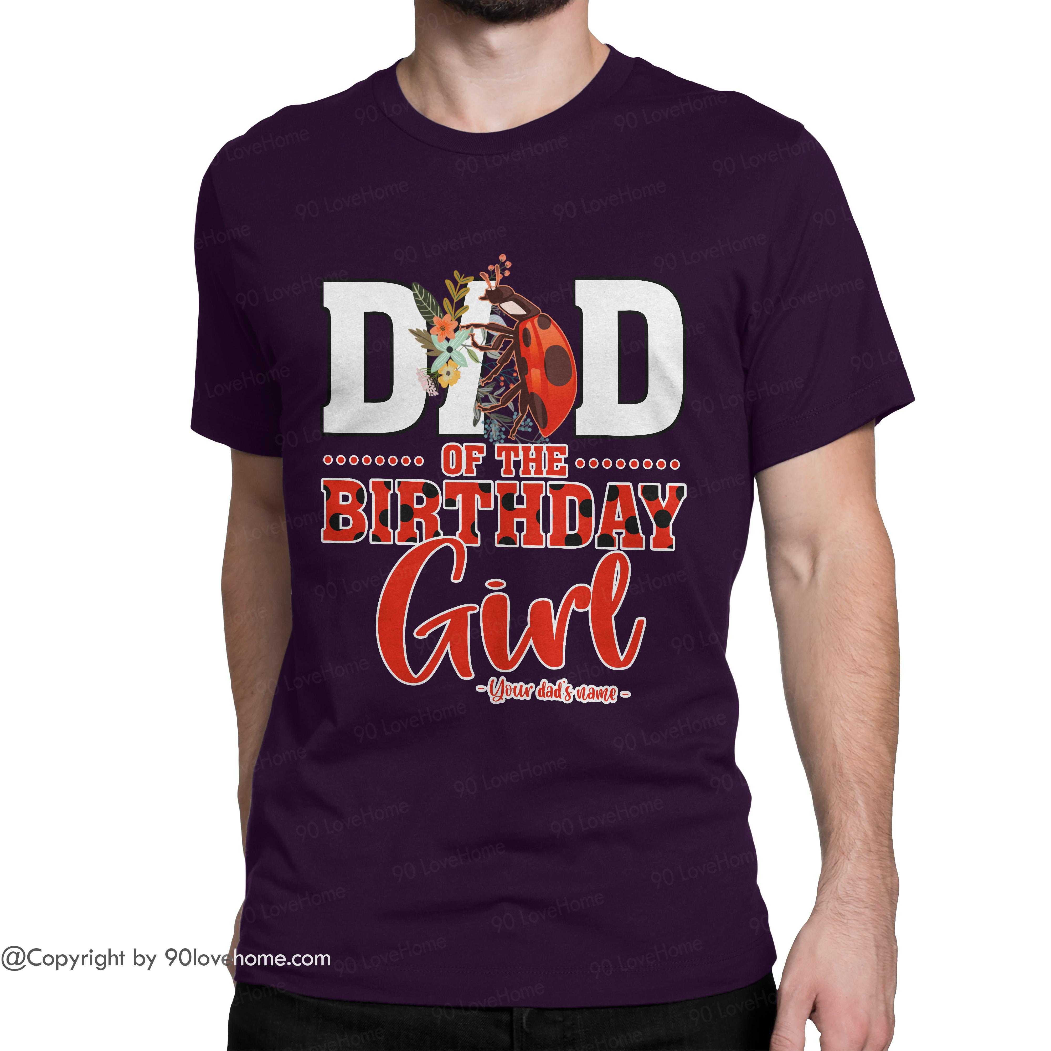 Customized Dad Of The Birthday Girl Ladybug Unisex T-shirt Ladybug Girl Dad Tee Father's Day Birthday Gift For Dad 90LoveHome