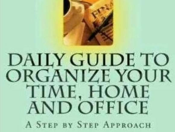 DAILY GUIDE TO ORGANIZE YOUR TIME, HOME AND OFFICE