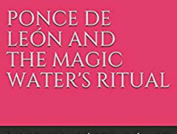 "NOVEL ""PONCE DE LEÓN AND THE MAGIC WATER'S RITUAL"""