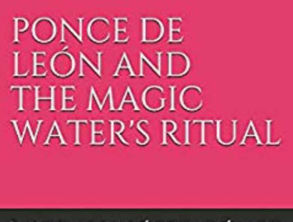 "NOVEL ""PONCE DE LEÓN AND THE MAGIC WATER'S RITUAL"""