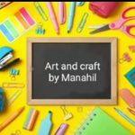 Art and Craft by Manahil