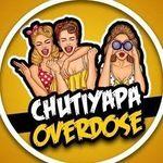 chutiyapa_overdose