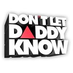 DON'T LET DADDY KNOW🔺 #DLDK