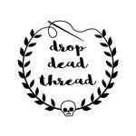 Drop Dead Thread