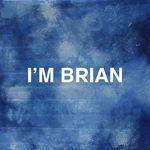I'M BRIAN ®