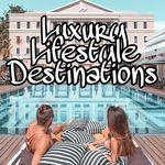Luxury Lifestyle Destinations