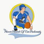 Never Heard Of Em Podcast