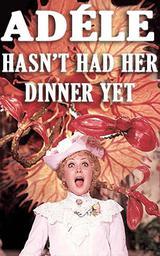 Adele Hasn't Had Her Dinner Yet