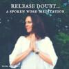 Release Doubt... a Spoken Word Meditation