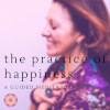 The Practice of Happiness