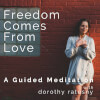 Freedom Comes from Love: a Guided Meditation