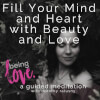 Fill Your Mind and Heart with Beauty and Love