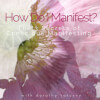 ask dorothy: How do I Manifest? The 3 Secrets of Conscious Manifesting.