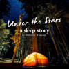 'Under the Stars' - a Sleep Story