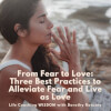 From Fear to Love: Three Best Practices to Alleviate Fear and Live as Love